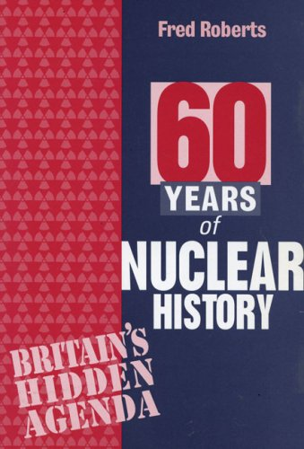 9781897766484: 60 Years of Nuclear History: Britain's Hidden Agenda