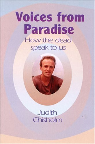 Voices from Paradise: How the Dead Speak to Us: Judith Chisholm