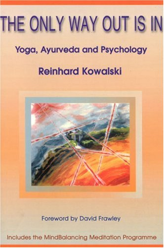The Only Way out is In: Yoga,: Reinhard Kowalski