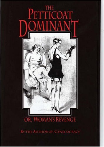 9781897767023: The Petticoat Dominant, or Woman's Revenge: The Autobiography of a Young Nobleman as a Pendant to Gynecocracy (Delectus Classics of Erotic Literature)