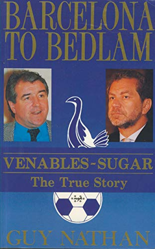 Barcelona to Bedlam Venables -Sugar the True Story: Nathan Guy