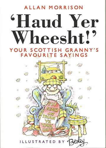 9781897784600: Haud Yer Wheesht!: Your Scottish Granny's Favourite Sayings