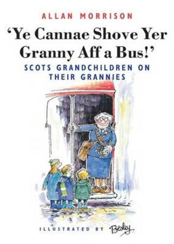 9781897784815: Ye Cannae Shove Yer Granny Aff a Bus!': Scots Grandchildren on Their Grannies