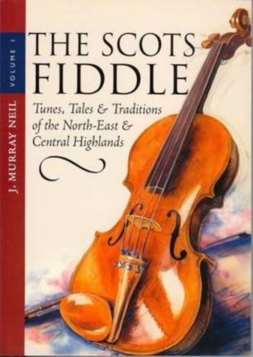 9781897784860: 1: The Scots Fiddle: Tunes, Tales & Traditions of the North-East & Central Highlands