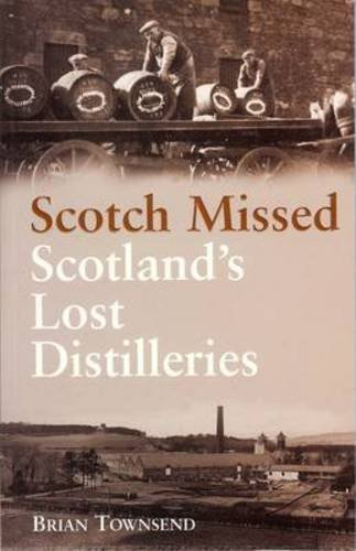 Scotch Missed: Scotland's Lost Distilleries.