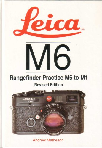 9781897802038: Leica M6 - Rangefinder Practice M6 to M1 - Revised edition
