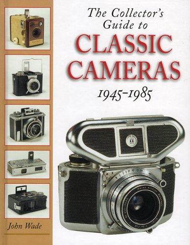 The Collector's Guide to Classic Cameras 1945-1985