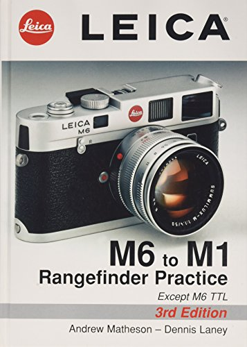 Leica M6 To M1: Rangefinder Practice: 3rd Edition: Matheson, Andrew; Laney, Dennis
