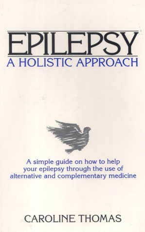 9781897817094: Epilepsy: A Holistic Approach - A Simple Guide on How to Help Your Epilepsy Through the Use of Alternative and Complementary Medicine