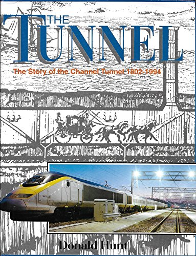 The Tunnel: The Story of the Channel Tunnel 1802-1994