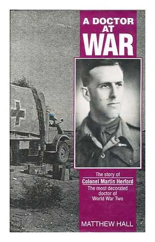9781897817544: A Doctor at War: The Story of Colonel Martin Herford the Most Decorated Doctor of World War Two