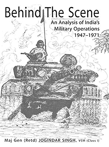 Behind the Scene: An Analysis of India?s Military Operations 1947?1971: Maj Gen Jogindar Singh