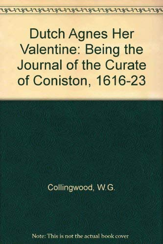 9781897853191: Dutch Agnes Her Valentine: Being the Journal of the Curate of Coniston, 1616-23