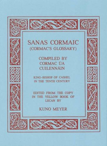 Sanas Cormaic. An old irish glossary compiled by Cormac Ua Cuilennain. edited from the copy in the ...