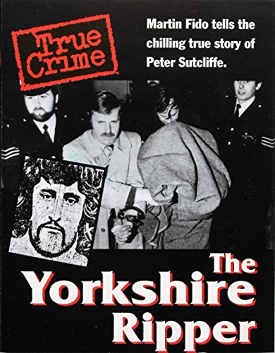 9781897861172: The Yorkshire Ripper: Martin Fido Tells the Chilling True Story of Peter Sutcliffe (True Crime)