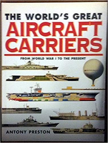 World's Great Aircraft Carriers, The - From World War One To The Present