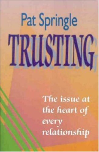 Trusting: The Issue at the Heart of Every Relationship (1897913125) by Pat Springle