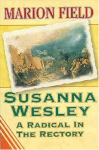 9781897913475: Susanna Wesley: A Radical In The Rectory