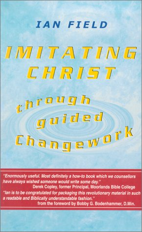 Imitating Christ Through Guided Changework: Field, Ian