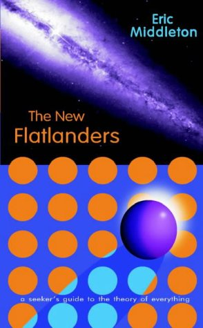 9781897913659: The New Flatlanders : A Seekers Guide to the Theory of Everything
