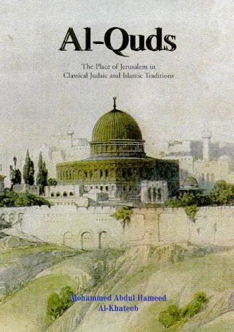 Al-Quds: Place of Jerusalem in Classical Judaic: Al-Khateeb, M.Abdul Hameed