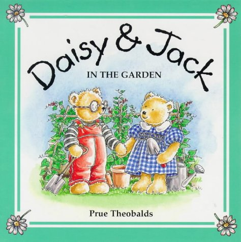 In the Garden (Daisy & Jack) (9781897951156) by Prue Theobalds