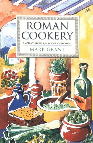 Roman Cookery: Ancient Recipes For Modern Kitchens By