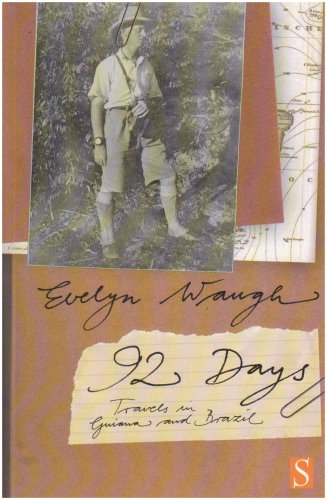 Ninety-two Days: A Journey in Guiana and Brazil, 1932: Evelyn Waugh
