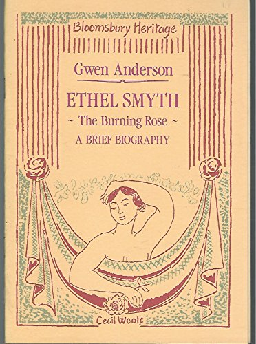 Ethel Smyth: The Burning Rose, A Brief Biography (Bloomsbury Heritage Series) - Anderson, Gwen