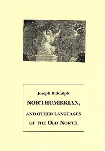 Northumbrian, and Other Languages of the Old: Biddulph, Joseph