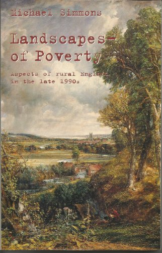 Landscapes of Poverty: Aspects of Rural England in the Late 1990s: Simmons, Michael