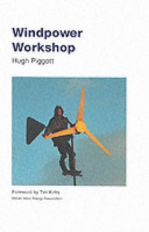 Windpower Workshop: Building Your Own Wind Turbine: Hugh Piggott