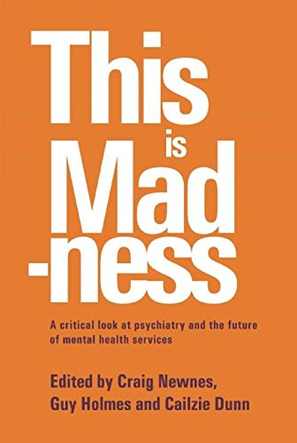 9781898059257: This is Madness: A Critical Look at Psychiatry and the Future of Mental Health Services