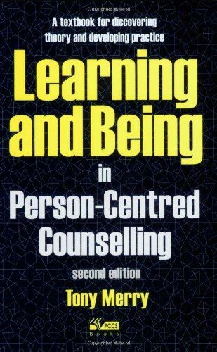 Learning and Being in Person-Centred Counselling: Tony Merry (with additional material by Bob Lusty...