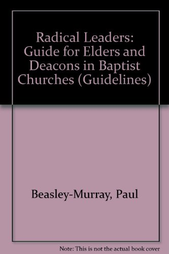 9781898077282: Radical Leaders: Guide for Elders and Deacons in Baptist Churches (Guidelines)