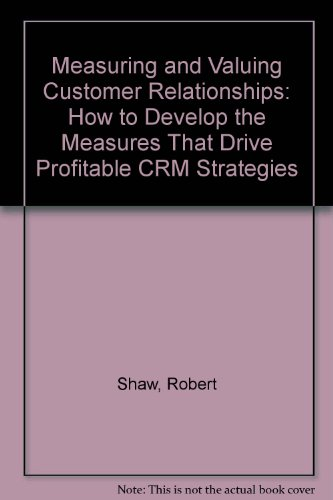 9781898085614: Measuring and Valuing Customer Relationships: How to Develop the Measures That Drive Profitable CRM Strategies