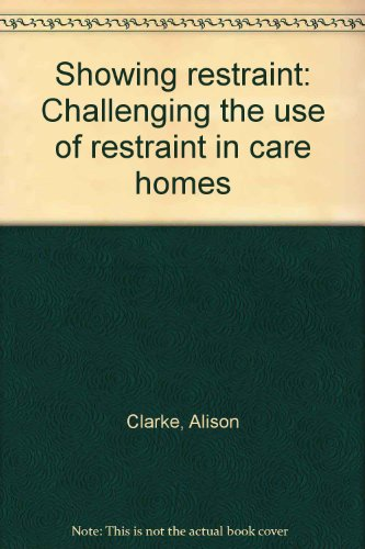Showing restraint: Challenging the use of restraint in care homes (9781898092346) by Alison Clarke