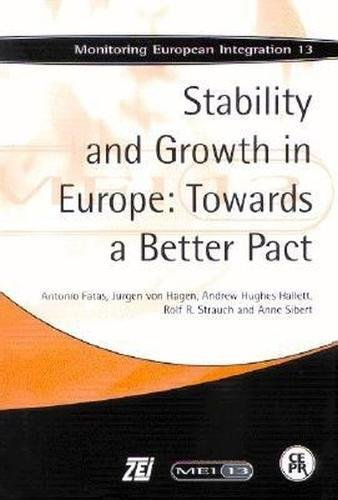 Stability and Growth in Europe: Towards a Better Pact: Monitoring European Integration 13: Fatas, ...