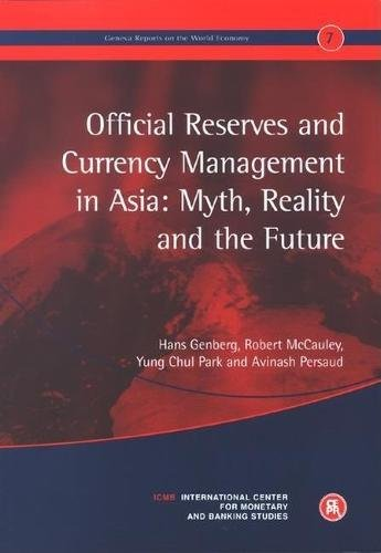 Official Reserves and Currency Management in Asia: Myth, Reality and the Future: Geneva Reports on ...