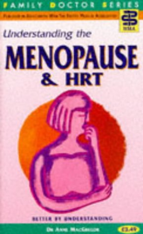 Understanding the Menopause and HRT (Family Doctor Series) (1898205094) by Anne MacGregor