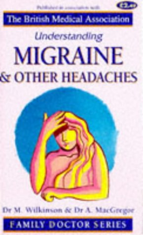 Understanding Migraine and Other Headaches (Family Doctor Series) (1898205329) by Marcia Wilkinson; Anne MacGregor