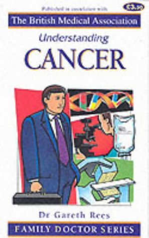 UNDERSTANDING CANCER (FAMILY DOCTOR S.): G. REES, TONY