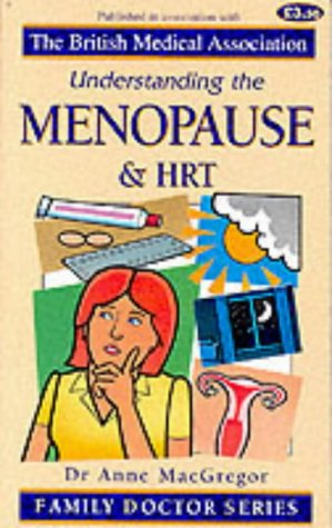 Understanding the Menopause and HRT (Family Doctor Series) (1898205833) by Anne MacGregor; Tony Smith
