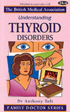 Understanding Thyroid Disorders (Family Doctor Series): Toft, Anthony