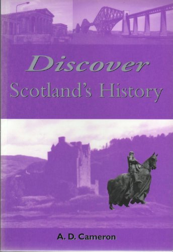 Discover Scotland's History: An Essential Guide to: Cameron, A.D.