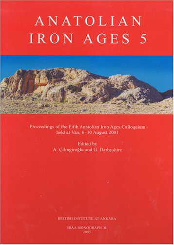 Anatolian Iron Ages 5: Proceedings of the Fifth Anatolian Iron Ages Colloquium Held at Van, 6-10 ...