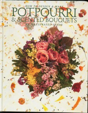 How to design & make Potpourri & scented Bouquets. An Illustrated Guide.