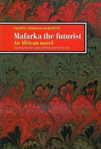 Mafarka the Futurist: Filippo Tommaso Marinetti