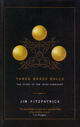 Three Brass Balls: The Story of the: Jim Fitzpatrick