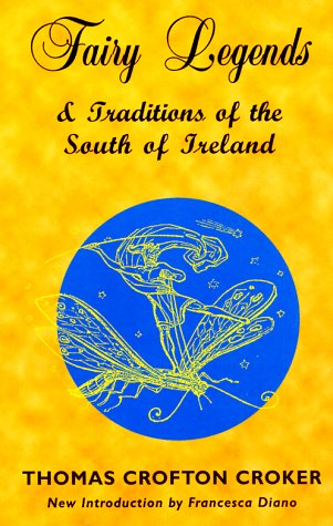 Fairy Legends and Traditions of the South: Thomas Crofton Croker